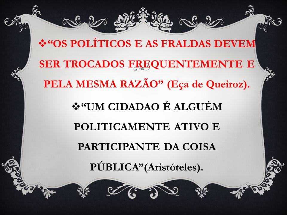 OS POLÍTICOS E AS FRALDAS DEVEM SER TROCADOS FREQUENTEMENTE E PELA MESMA RAZÃO (Eça de Queiroz).
