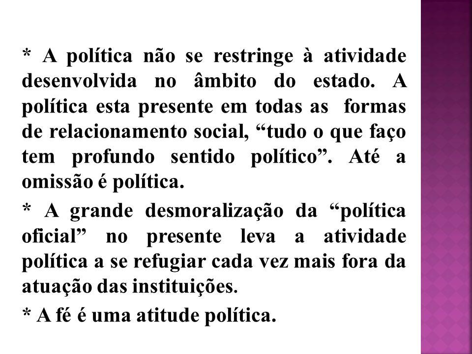 * A política não se restringe à atividade desenvolvida no âmbito do estado.