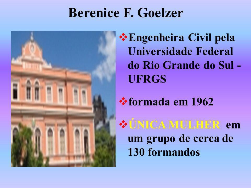 Berenice F. Goelzer Engenheira Civil pela Universidade Federal do Rio Grande do Sul - UFRGS. formada em 1962.