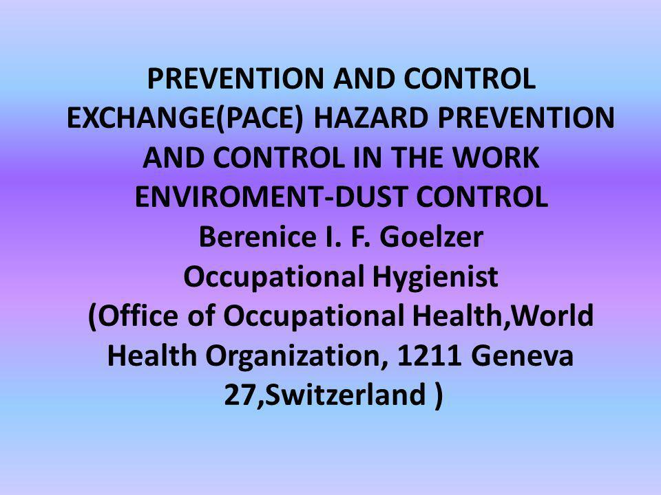 PREVENTION AND CONTROL EXCHANGE(PACE) HAZARD PREVENTION AND CONTROL IN THE WORK ENVIROMENT-DUST CONTROL Berenice I.