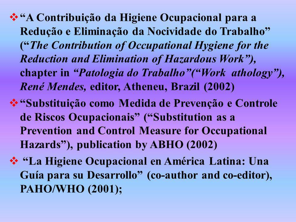 A Contribuição da Higiene Ocupacional para a Redução e Eliminação da Nocividade do Trabalho ( The Contribution of Occupational Hygiene for the Reduction and Elimination of Hazardous Work ), chapter in Patologia do Trabalho ( Work athology ), René Mendes, editor, Atheneu, Brazil (2002)