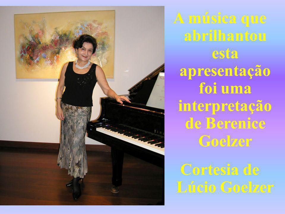 A música que abrilhantou esta apresentação foi uma interpretação de Berenice Goelzer Cortesia de Lúcio Goelzer