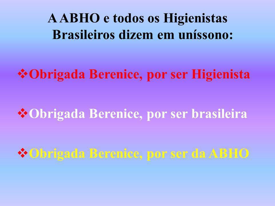 A ABHO e todos os Higienistas Brasileiros dizem em uníssono:
