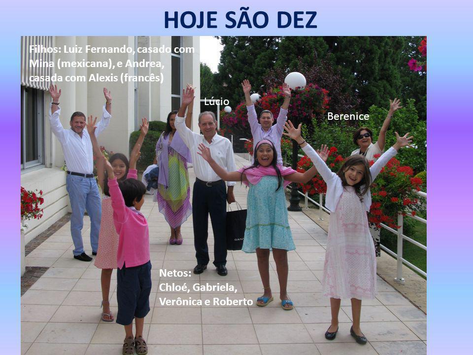 HOJE SÃO DEZ Filhos: Luiz Fernando, casado com Mina (mexicana), e Andrea, casada com Alexis (francês)