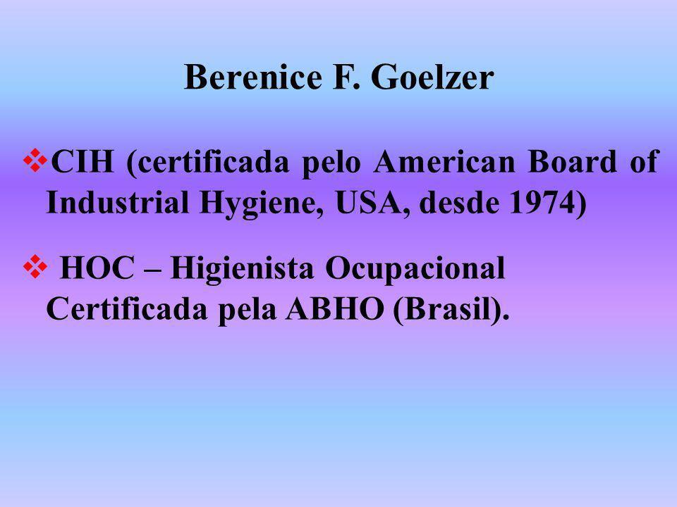 Berenice F. Goelzer CIH (certificada pelo American Board of Industrial Hygiene, USA, desde 1974)