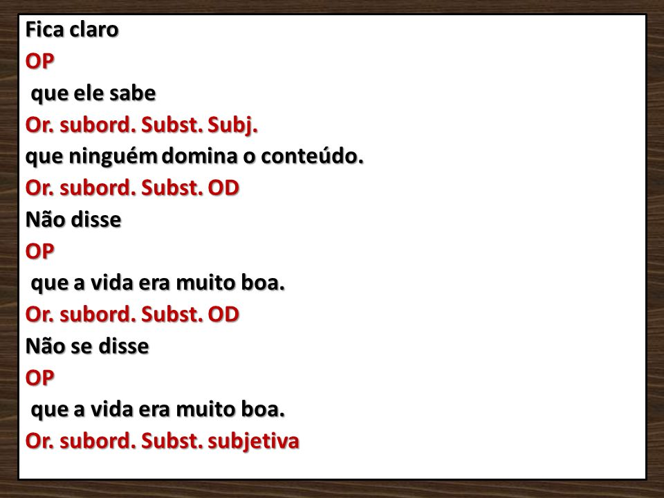 Fica claro OP que ele sabe Or. subord. Subst. Subj