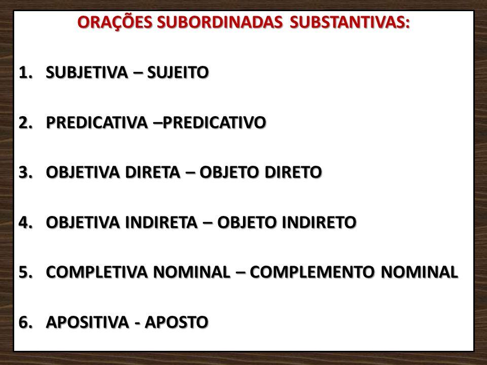 ORAÇÕES SUBORDINADAS SUBSTANTIVAS: