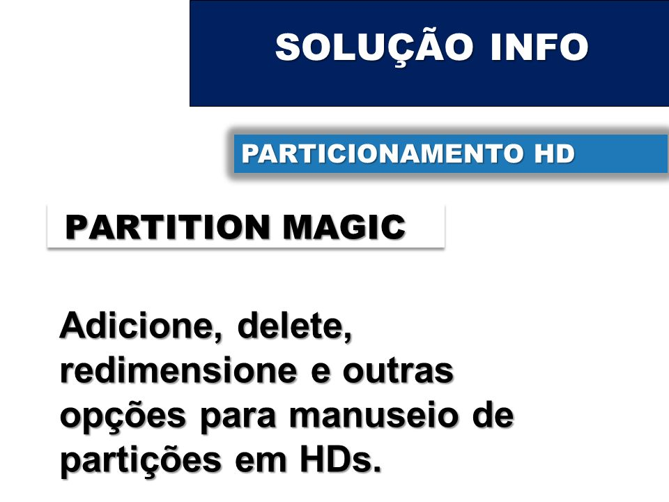 SOLUÇÃO INFO PARTICIONAMENTO HD. PARTITION MAGIC.