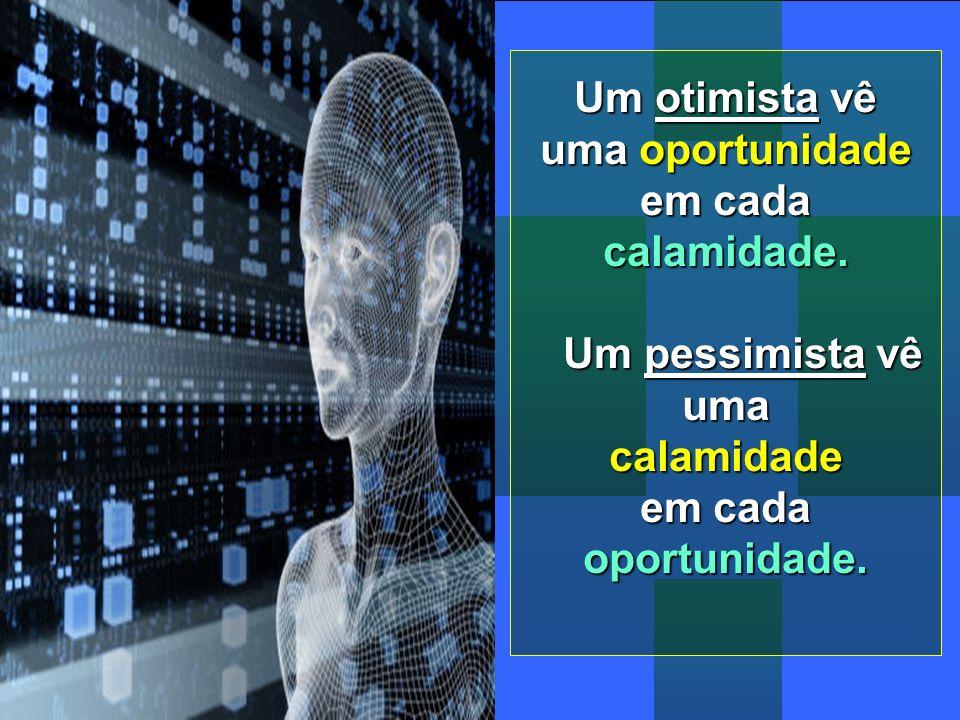 Um otimista vê uma oportunidade. em cada. calamidade.