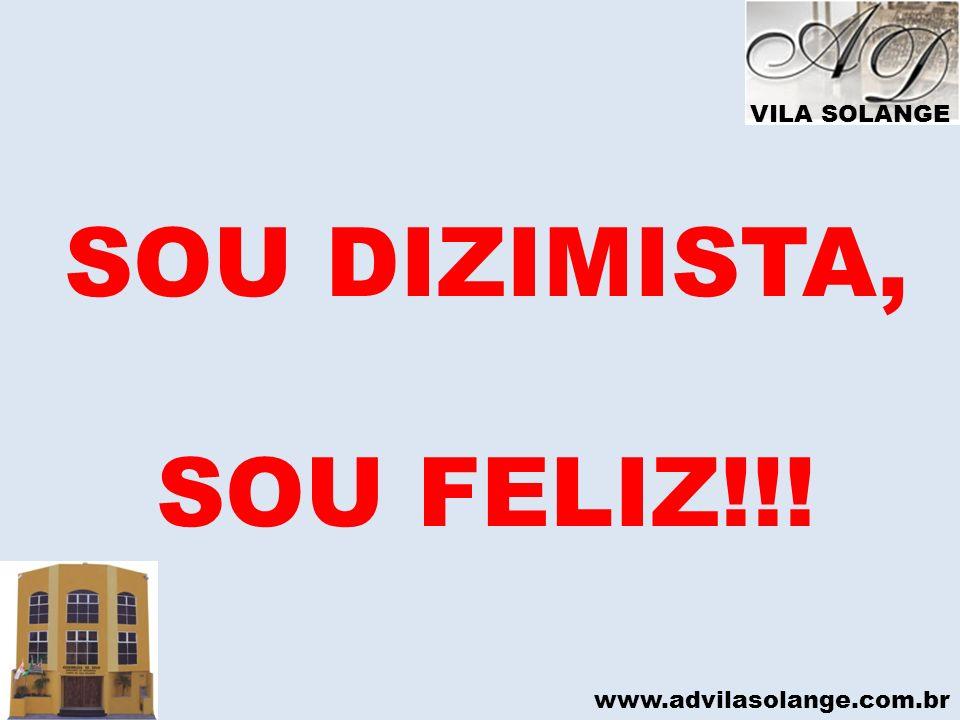 VILA SOLANGE SOU DIZIMISTA, SOU FELIZ!!! www.advilasolange.com.br