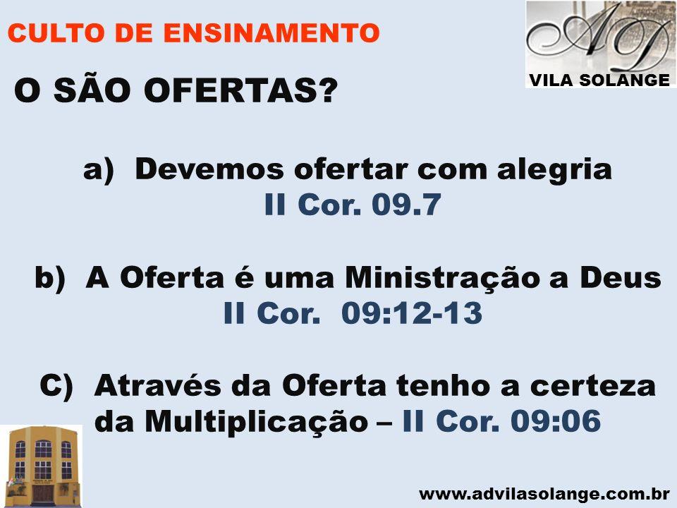O SÃO OFERTAS a) Devemos ofertar com alegria II Cor. 09.7