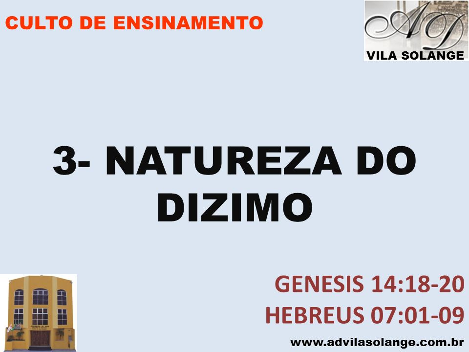 3- NATUREZA DO DIZIMO GENESIS 14:18-20 HEBREUS 07:01-09