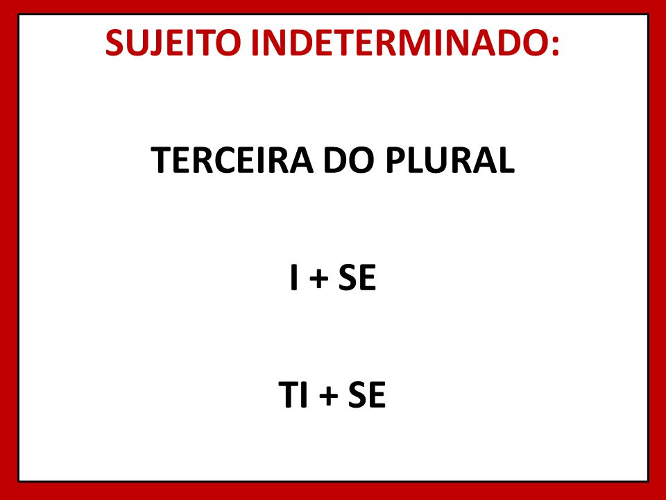 SUJEITO INDETERMINADO: TERCEIRA DO PLURAL I + SE TI + SE