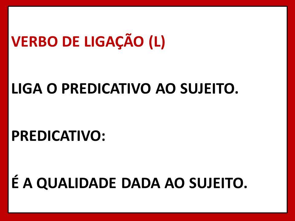 VERBO DE LIGAÇÃO (L) LIGA O PREDICATIVO AO SUJEITO