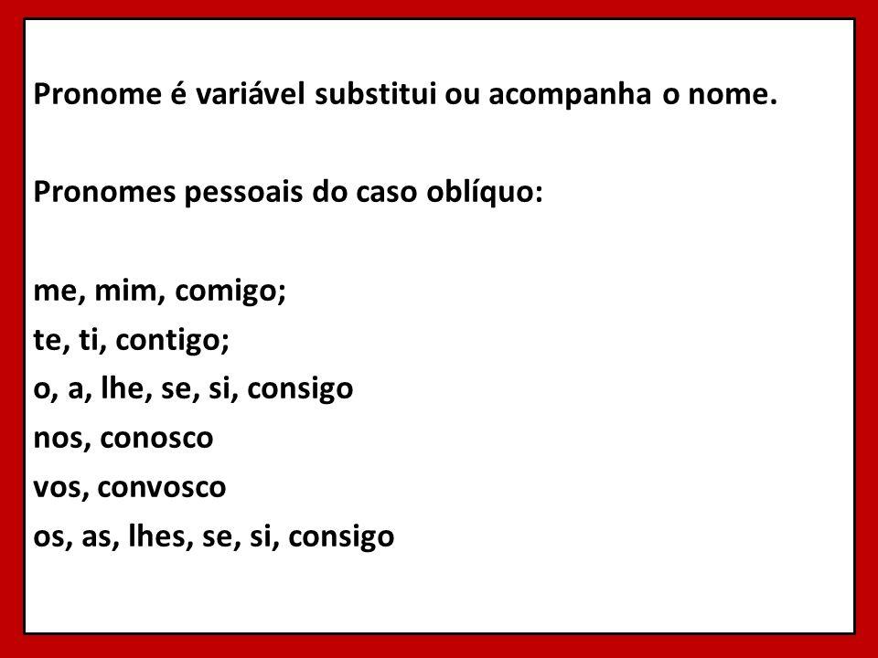 Pronome é variável substitui ou acompanha o nome