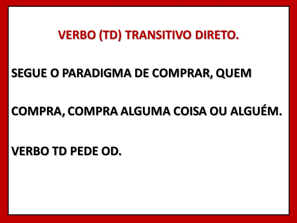 VERBO (TD) TRANSITIVO DIRETO