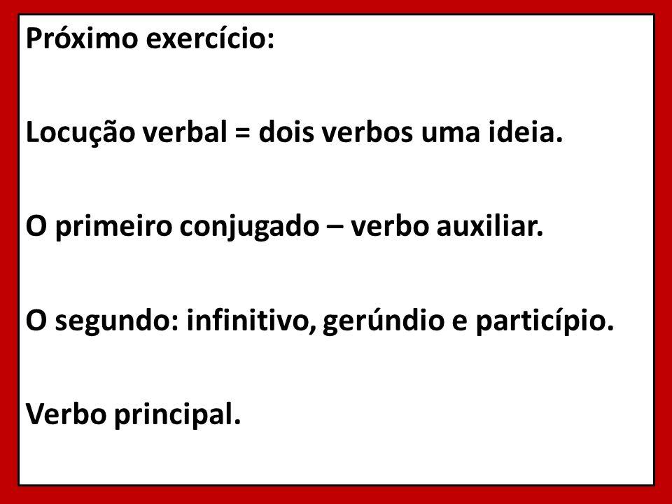 Próximo exercício: Locução verbal = dois verbos uma ideia