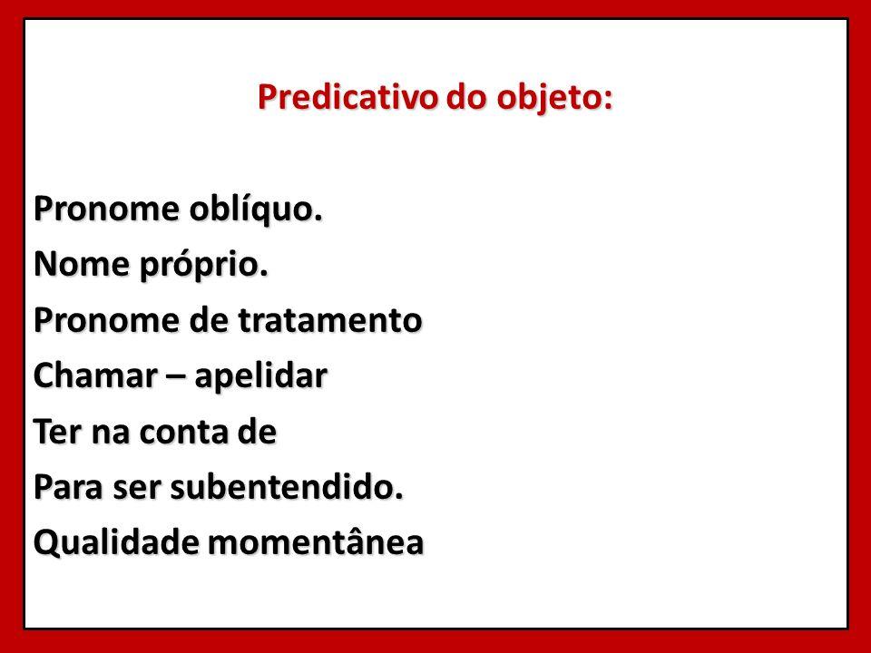 Predicativo do objeto: Pronome oblíquo. Nome próprio