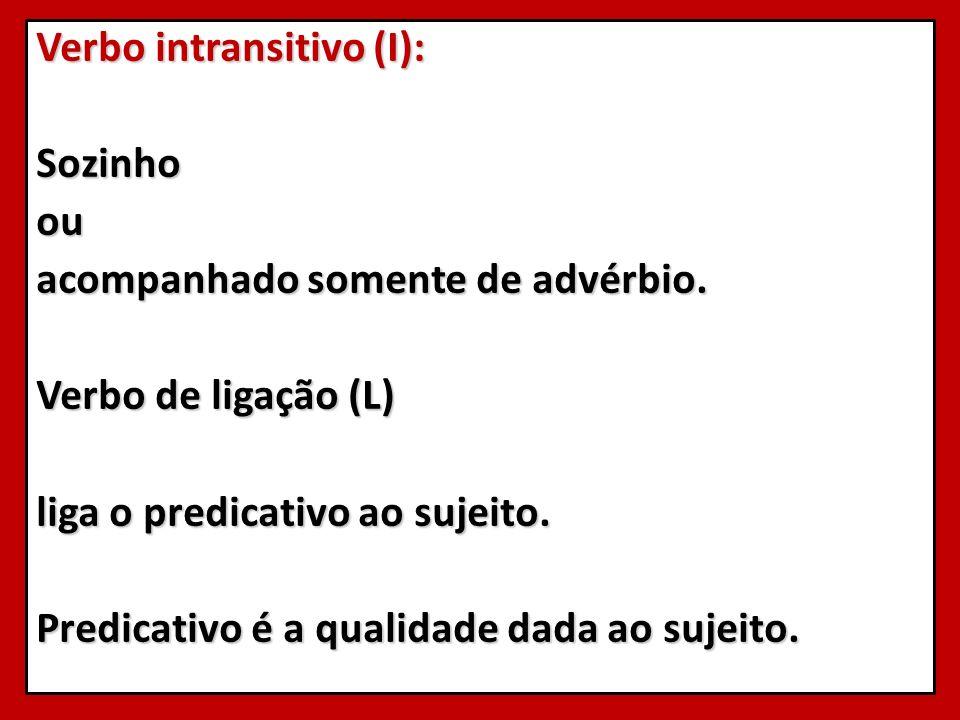 Verbo intransitivo (I): Sozinho ou acompanhado somente de advérbio