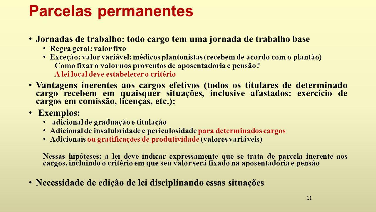 Parcelas permanentes Jornadas de trabalho: todo cargo tem uma jornada de trabalho base. Regra geral: valor fixo.