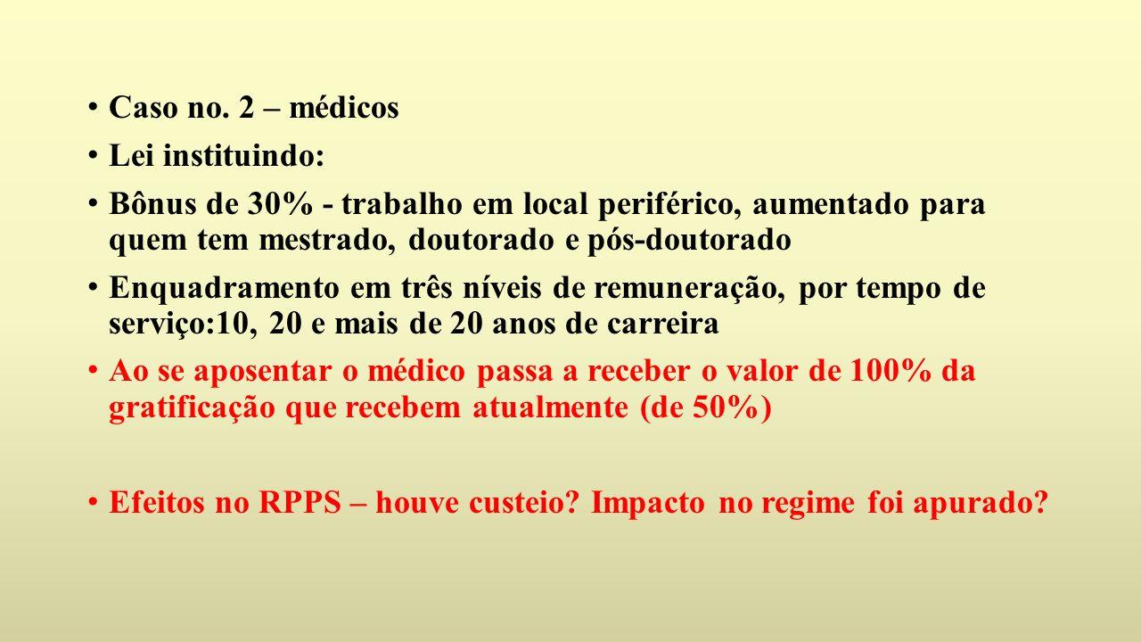 Caso no. 2 – médicos Lei instituindo: Bônus de 30% - trabalho em local periférico, aumentado para quem tem mestrado, doutorado e pós-doutorado.