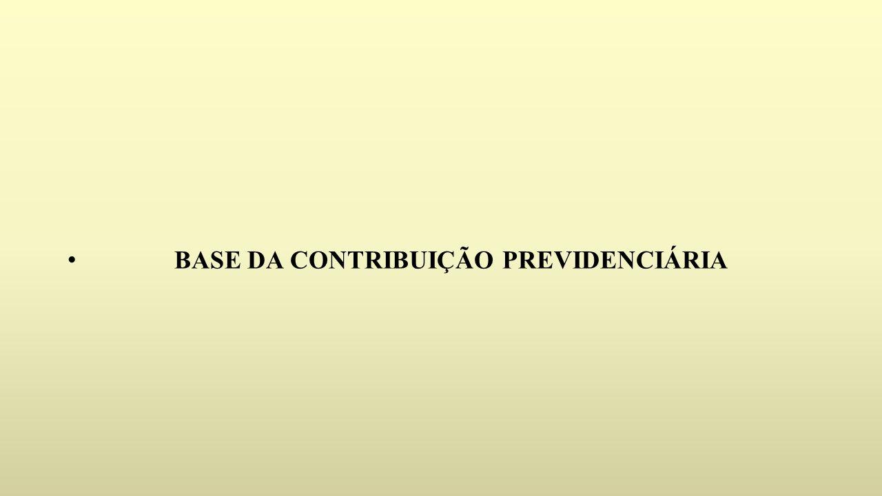 BASE DA CONTRIBUIÇÃO PREVIDENCIÁRIA