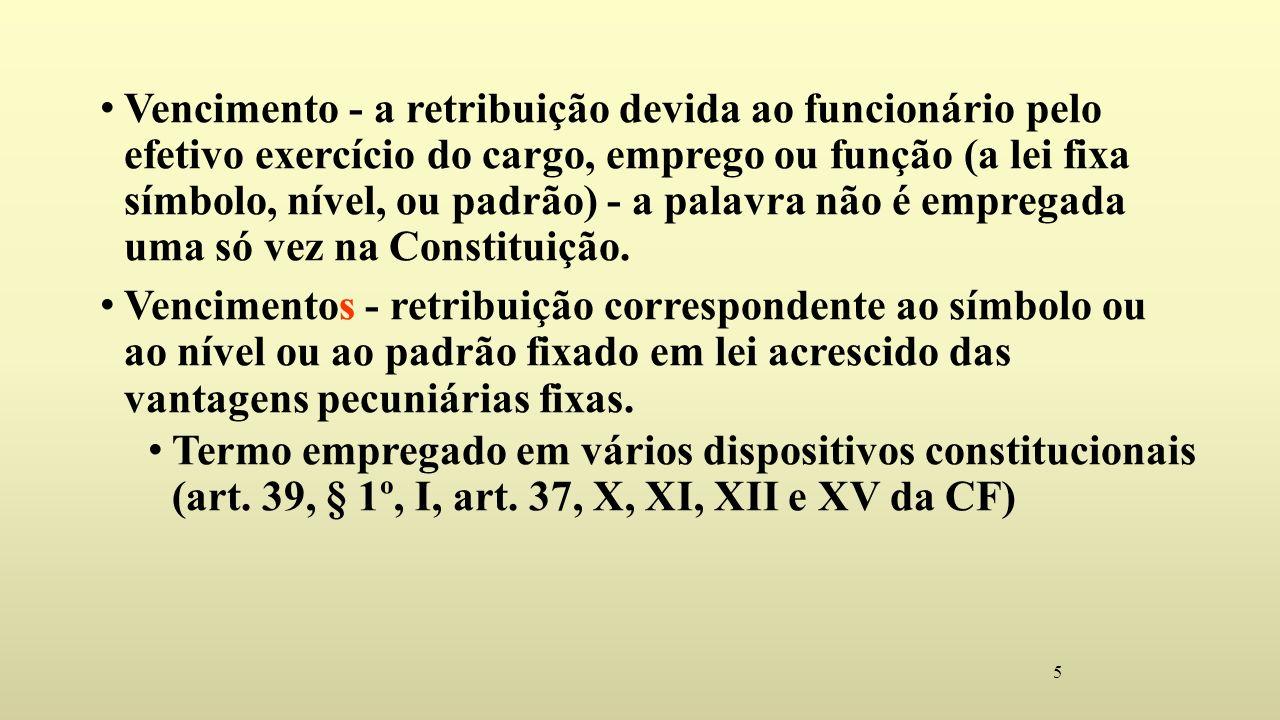Vencimento - a retribuição devida ao funcionário pelo efetivo exercício do cargo, emprego ou função (a lei fixa símbolo, nível, ou padrão) - a palavra não é empregada uma só vez na Constituição.