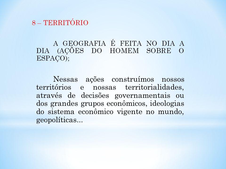 8 – TERRITÓRIO A GEOGRAFIA É FEITA NO DIA A DIA (AÇÕES DO HOMEM SOBRE O ESPAÇO);