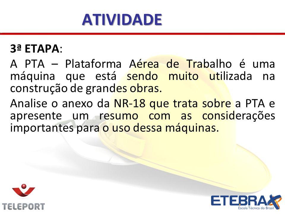 ATIVIDADE 3ª ETAPA: A PTA – Plataforma Aérea de Trabalho é uma máquina que está sendo muito utilizada na construção de grandes obras.