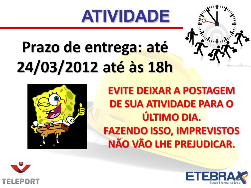Prazo de entrega: até 24/03/2012 até às 18h