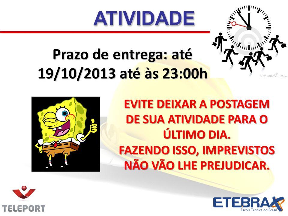 ATIVIDADE Prazo de entrega: até 19/10/2013 até às 23:00h