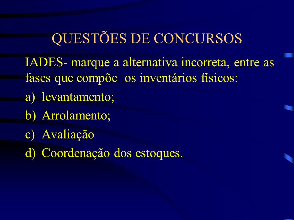 QUESTÕES DE CONCURSOS IADES- marque a alternativa incorreta, entre as fases que compõe os inventários físicos: