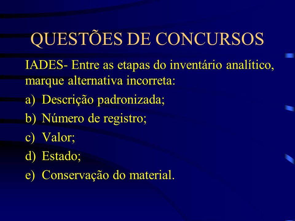 QUESTÕES DE CONCURSOS IADES- Entre as etapas do inventário analítico, marque alternativa incorreta: