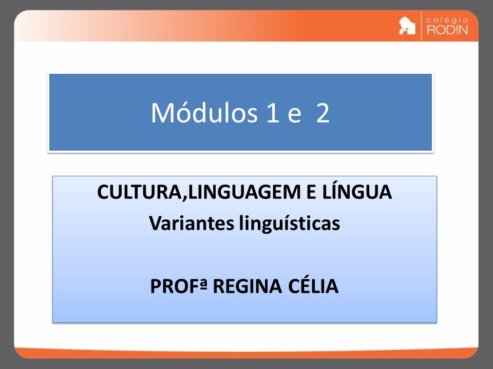 CULTURA,LINGUAGEM E LÍNGUA Variantes linguísticas PROFª REGINA CÉLIA