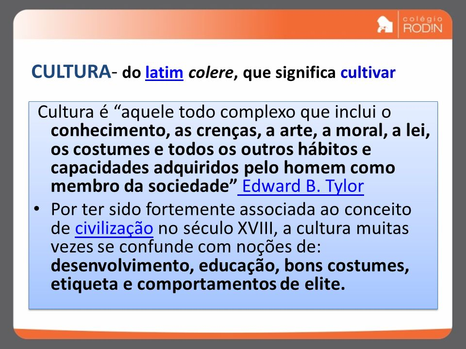 CULTURA- do latim colere, que significa cultivar