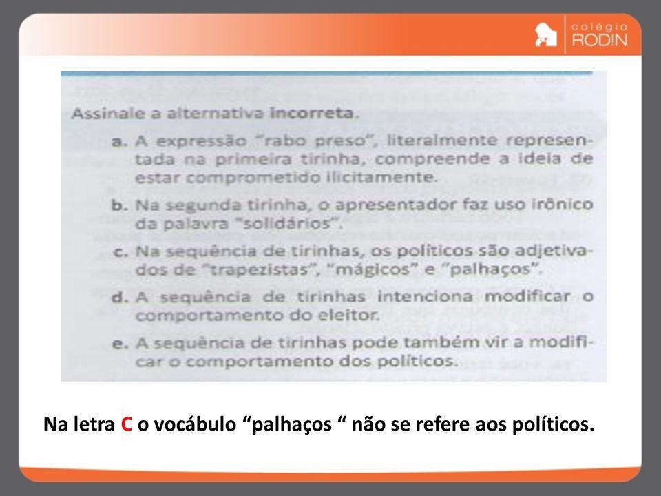 Na letra C o vocábulo palhaços não se refere aos políticos.