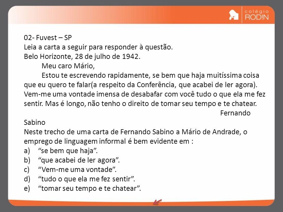 02- Fuvest – SP Leia a carta a seguir para responder à questão. Belo Horizonte, 28 de julho de 1942.