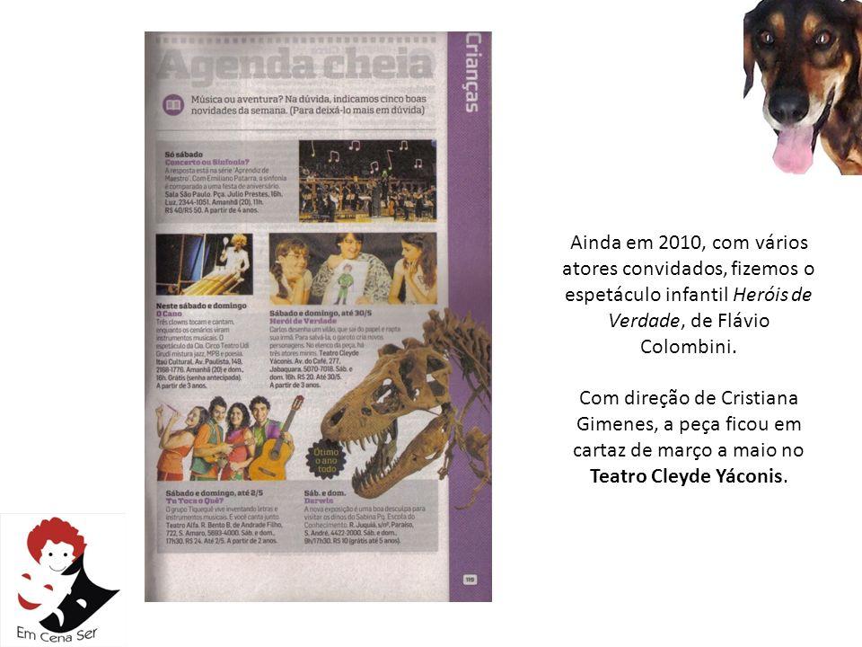 Ainda em 2010, com vários atores convidados, fizemos o espetáculo infantil Heróis de Verdade, de Flávio Colombini.