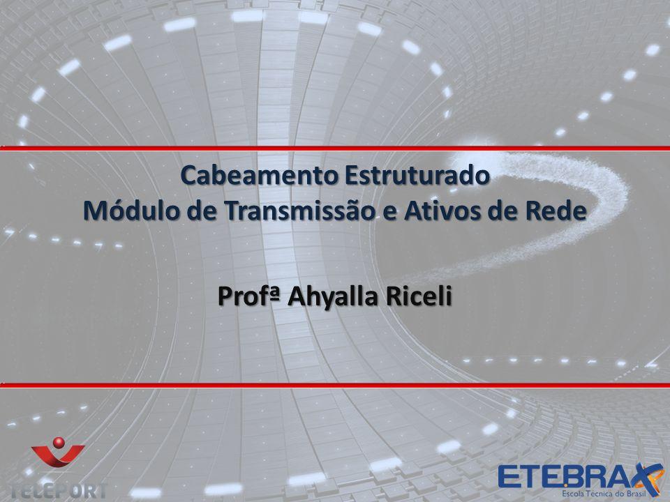 Cabeamento Estruturado Módulo de Transmissão e Ativos de Rede