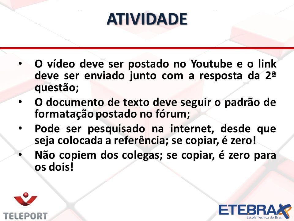 ATIVIDADE O vídeo deve ser postado no Youtube e o link deve ser enviado junto com a resposta da 2ª questão;