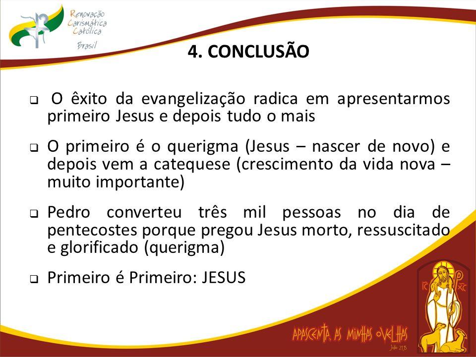 4. CONCLUSÃO O êxito da evangelização radica em apresentarmos primeiro Jesus e depois tudo o mais.