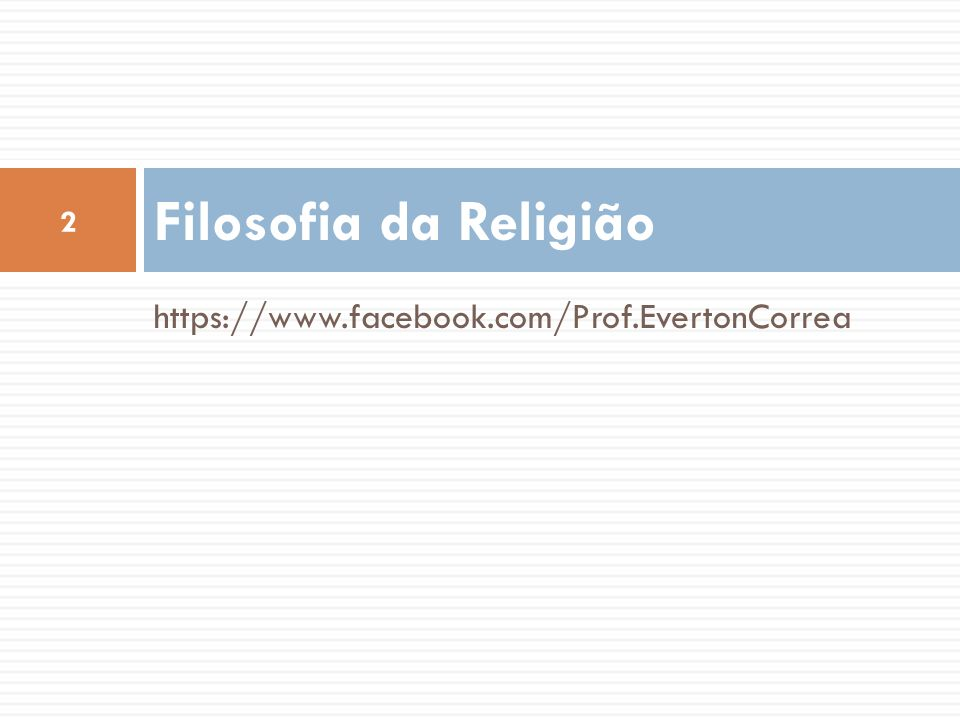 Filosofia da Religião https://www.facebook.com/Prof.EvertonCorrea