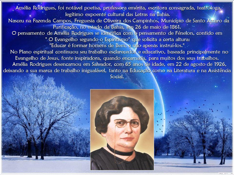 Amélia Rodrigues, foi notável poetisa, professora emérita, escritora consagrada, teatróloga,