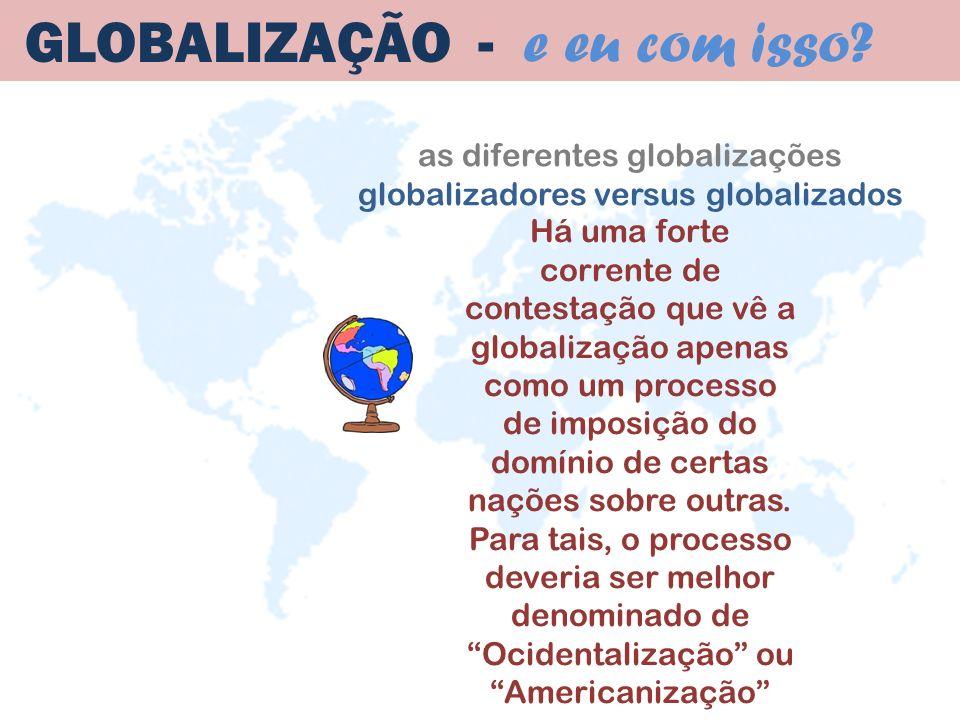 GLOBALIZAÇÃO - e eu com isso