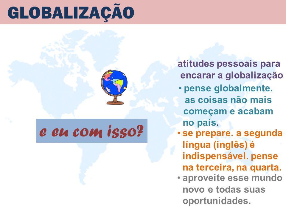 GLOBALIZAÇÃO e eu com isso