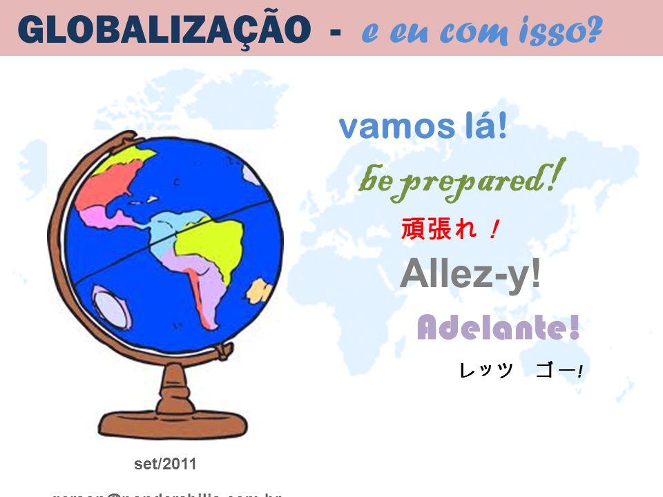 be prepared! GLOBALIZAÇÃO - e eu com isso Allez-y! vamos lá!