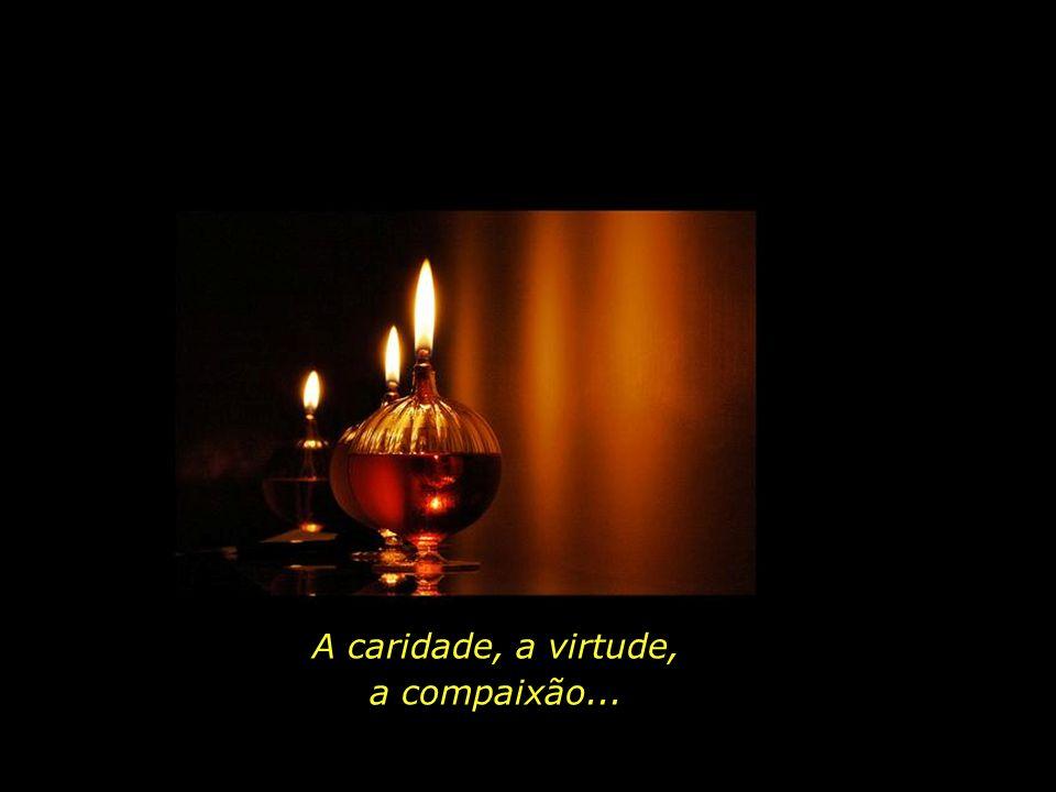A caridade, a virtude, a compaixão...