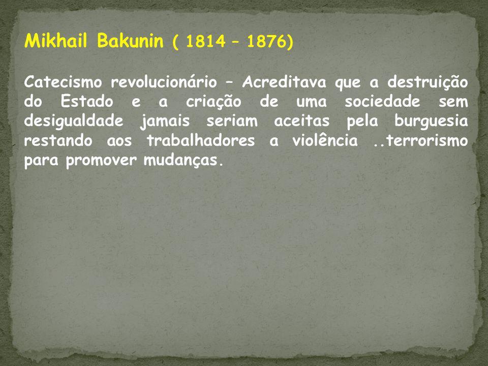 Mikhail Bakunin ( 1814 – 1876)