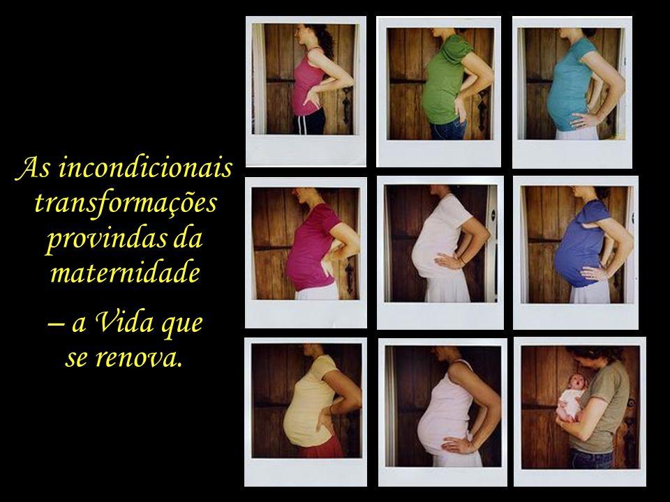 As incondicionais transformações provindas da maternidade