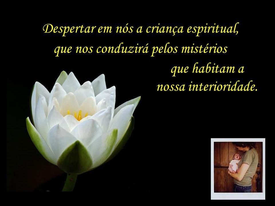 Despertar em nós a criança espiritual,